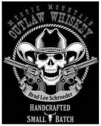 Black square behind picture of skull wearing a cowboy hat with six-shooters pointing out from either side beneath the words MYSTIC MOUNTAIN above OUTLAW WHISKEY in larger letters.  Beneath the picture are the words BRAD LEE SCHROEDER above HANDCRAFTED SMALL BATCH